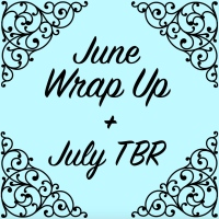June Wrap Up + July TBR